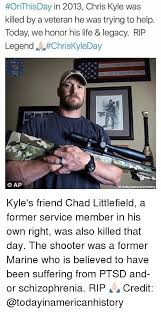 Chris Kyle Meme - onthisday in 2013 chris kyle was killed by a veteran he was trying
