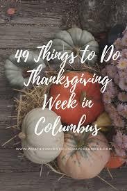 51 things to do thanksgiving week in columbus thanksgiving