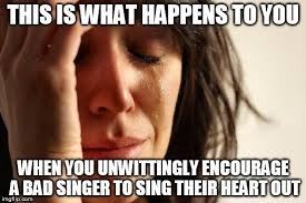Singing Meme - i can t sing why can some people sing and others can t