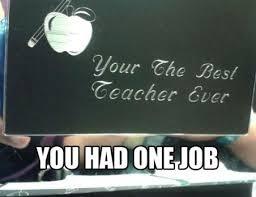 English Teacher Memes - your the best teacher ever weknowmemes