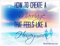 Romantic Marriage Quotes How To Create A Marriage That Feels Like A Honeymoon