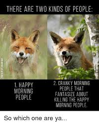 Morning People Meme - 25 best memes about happy morning happy morning memes