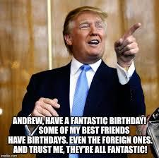Andrew Meme - donal trump birthday imgflip