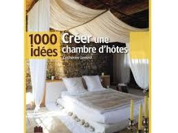 creer une chambre d hote livre 1000 idées créer une chambre d hôtes par 100ideesdeco com