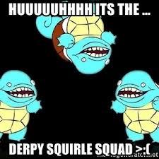 Uuuuhhhh Meme - derpy squirtle squad meme generator