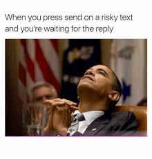 Waiting For Text Meme - dopl3r com memes when you press send on a risky text and youre