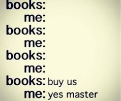 Buy All The Books Meme - 17 funny things all bookworms can relate to buy books books and