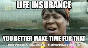 Insurance Meme - funny life insurance memes form local life agents funny financial