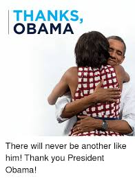 Know Your Meme Thanks Obama - thanks obama there will never be another like him thank you