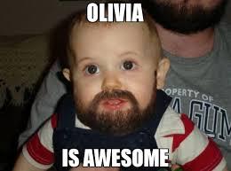 Olivia Meme - olivia is awesome meme beard baby 74326 memeshappen