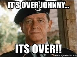 Johnny Meme - it s over johnny its over rambo1977 meme generator