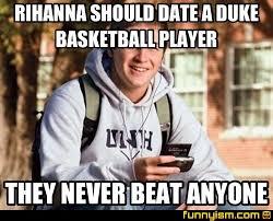 Duke Basketball Memes - rihanna should date a duke basketball player they never beat anyone