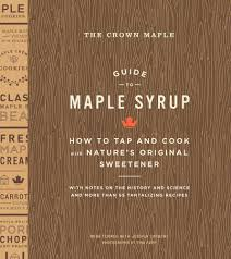the crown maple guide to maple syrup how to tap and cook with