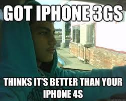 Iphone 4s Meme - got iphone 3gs thinks it s better than your iphone 4s little man