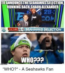 Seahawks Fan Meme - announce the seahawksselectio running back shaunalexander live