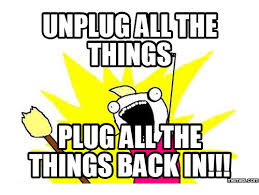 All The Things Meme - unplug all the things plugalvthe things back memes conm unplugged