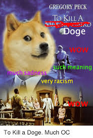 Doge Meme Meaning - gregory peck in to kill a doge wow meaning much sadness very