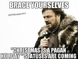 Pagan Easter Meme - brace yourselves christmas is a pagan holiday statuses are