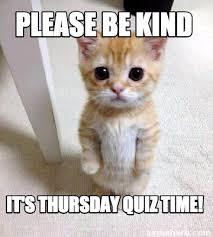 Kind Meme - meme creator please be kind it s thursday quiz time meme
