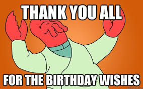 Thank You Birthday Meme - thank you for the birthday wishes with memes and images 2018