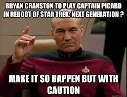 Star Trek Picard Meme - bryan cranston to play captain picard in reboot of star trek next
