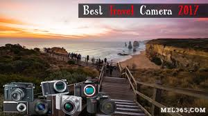 Best Cameras For Landscape Photography by Best Travel Camera 2017 July Update Mel365 Travel U0026 Photography