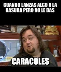 Chumlee Meme - caracoles meme by lukas paves memedroid