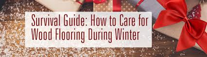 survival guide on how to care for wood flooring in winter