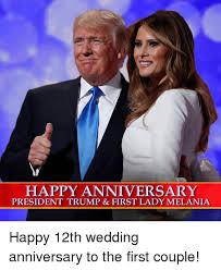Wedding Anniversary Meme - happy anniversary president trump first lady melania happy 12th