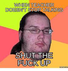 Shut The Hell Up Meme - 25 best memes about shut the fuck up memes shut the fuck up memes