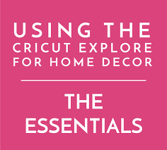 cricut home decor are you ready to use your cricut explore to