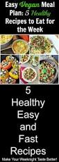 easy vegan meal plan 5 healthy recipes to eat for the week