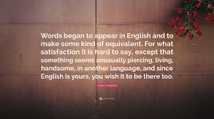 The Best Kind Of Love Quote by Robert Fitzgerald Quote U201cwords Began To Appear In English And To