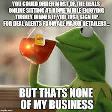 Free Memes Online - i had all my shopping done yesterday free shipping on everything as