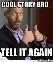 Cool Story Bro Meme - cool story bro by sharksandwich meme center