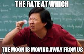 Moving Away Meme - why is the moon moving away from earth 盪 science abc