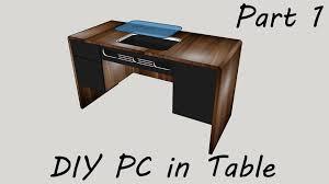 Diy Pc Desk Diy Pc In Table Part 1