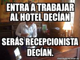 Meme Hotel - meme personalizado entra a trabajar al hotel dec祗an ser磧s