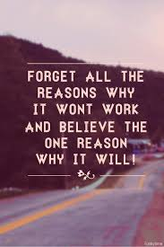 believe quotes forget all the resons why it wont work picsmine