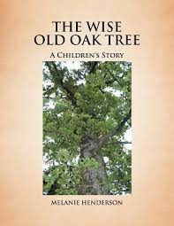 the wise oak tree a children s story by melanie henderson