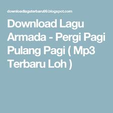 download mp3 barat oktober 2015 download lagu armada pergi pagi pulang pagi mp3 terbaru loh