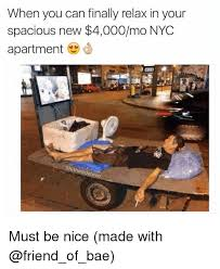 Memes Nyc - when you can finally relax in your spacious new 4000mo nyc