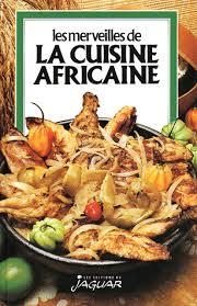 cuisine afrique les merveilles de la cuisine africaine collectif payot