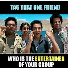 Tag A Friend Meme - tag that one friend who isthe entertainer of your group meme on