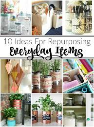10 ideas for repurposing everyday items little house of four