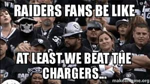 Raiders Fans Memes - raiders fans be like at least we beat the chargers make a meme