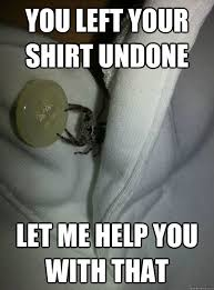 Help Me Help You Meme - you left your shirt undone let me help you with that misc