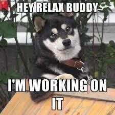 Hey Buddy Meme - hey relax buddy i m working on it create meme