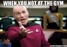 Memes Gym - when you not at the gym meme picard wtf 41822 memeshappen