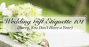 wedding gift etiquette wedding gift etiquette 101 sorry you don t a year coco